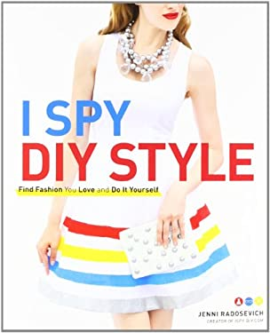 I Spy DIY Style: Find Fashion You Love and Do It Yourself 9780307587145