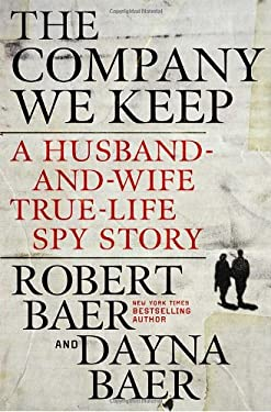 The Company We Keep: A Husband-And-Wife True-Life Spy Story 9780307588142
