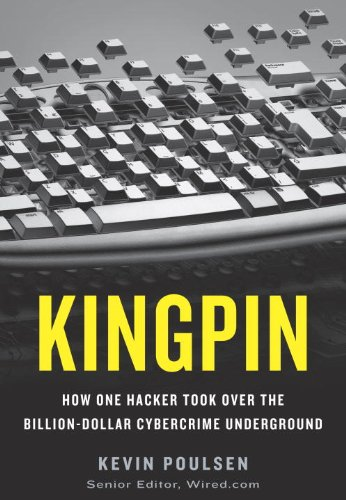 Kingpin: How One Hacker Took Over the Billion-Dollar Cybercrime Underground 9780307588685
