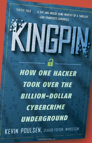 Kingpin: How One Hacker Took Over the Billion-Dollar Cybercrime Underground 9780307588692