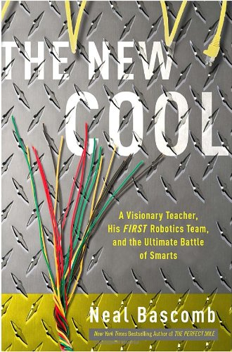 The New Cool: A Visionary Teacher, His FIRST Robotics Team, and the Ultimate Battle of Smarts 9780307588890