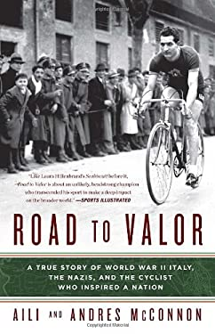 Road to Valor : A True Story of WWII Italy, the Nazis, and the Cyclist Who Inspired a Nation