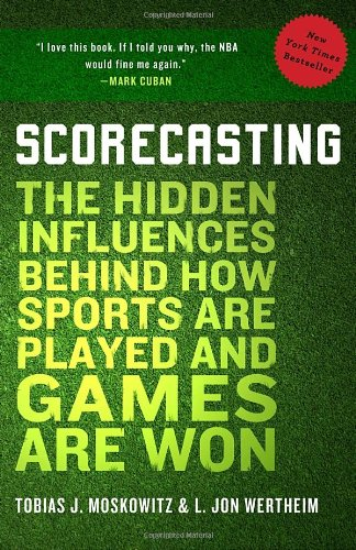 Scorecasting: The Hidden Influences Behind How Sports Are Played and Games Are Won 9780307591807