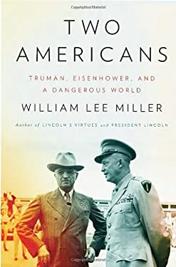 Two Americans: Truman, Eisenhower, and a Dangerous World 9780307595645