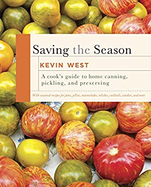 Saving the Season: The Essential Guide to Home Canning, Pickling, and Preserving 9780307599483
