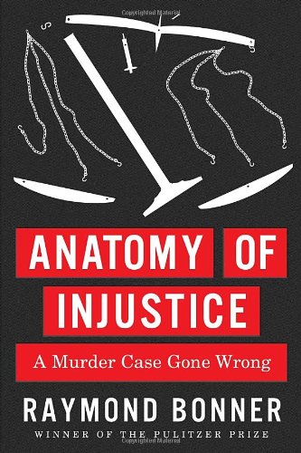 Anatomy of Injustice: A Murder Case Gone Wrong 9780307700216
