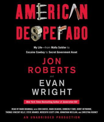 American Desperado: My Life--From Mafia Soldier to Cocaine Cowboy to Secret Government Asset 9780307704641