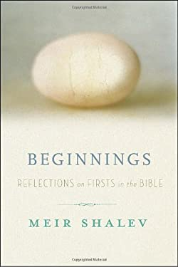 Beginnings: Reflections on the Bible's Intriguing Firsts 9780307717184