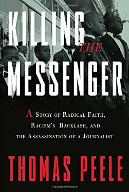 Killing the Messenger: A Story of Radical Faith, Racism's Backlash, and the Assassination of a Journalist 9780307717559
