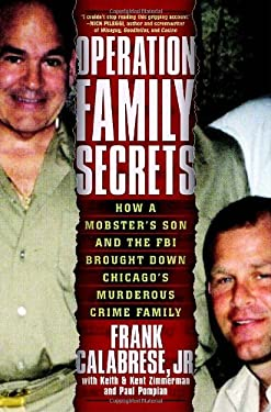 Operation Family Secrets: How a Mobster's Son and the FBI Brought Down Chicago's Murderous Crime Family 9780307717726