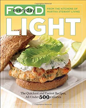 Everyday Food: Light: The Quickest and Easiest Recipes, All Under 500 Calories 9780307718099