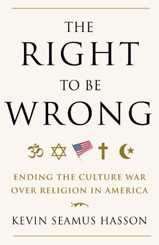 The Right to Be Wrong: Ending the Culture War Over Religion in America 9780307718105