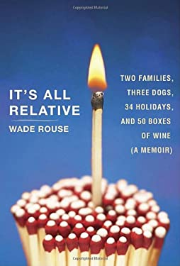 It's All Relative: Two Families, Three Dogs, 34 Holidays, and 50 Boxes of Wine... a Memoir 9780307718716