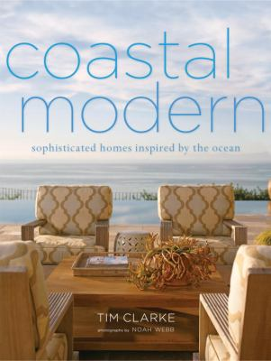 Coastal Modern: Sophisticated Homes Inspired by the Ocean 9780307718785
