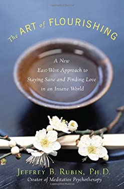 The Art of Flourishing: A New East-West Approach to Staying Sane and Finding Love in an Insane World 9780307718891