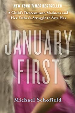 January First: A Child's Descent Into Madness and Her Father's Struggle to Save Her 9780307719089