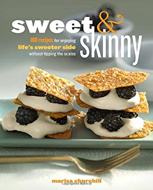 Sweet & Skinny: 100 Recipes for Enjoying Life's Sweeter Side Without Tipping the Scales 9780307719201