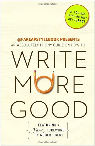 Write More Good: An Absolutely Phony Guide 9780307719584
