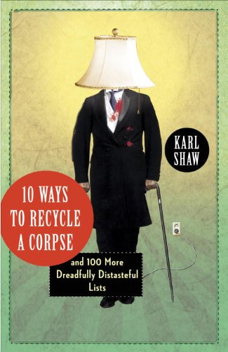 10 Ways to Recycle a Corpse: And 100 More Dreadfully Distasteful Lists 9780307720405