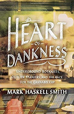 Heart of Dankness: Underground Botanists, Outlaw Farmers, and the Race for the Cannabis Cup 9780307720542