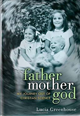 Fathermothergod: My Journey Out of Christian Science 9780307720924