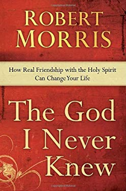 The God I Never Knew: How Real Friendship with the Holy Spirit Can Change Your Life 9780307729705