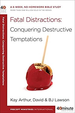 Fatal Distractions: Conquering Destructive Temptations 9780307729811
