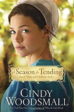 A Season for Tending: Book One in the Amish Vines and Orchards Series 9780307730022