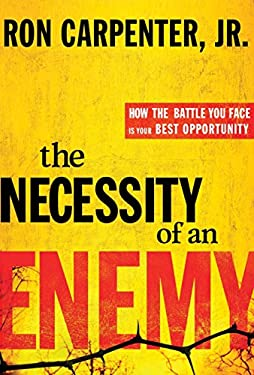 The Necessity of an Enemy: How the Battle You Face Is Your Best Opportunity 9780307730282