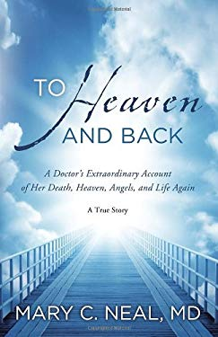 To Heaven and Back: A Doctor's Extraordinary Account of Her Death, Heaven, Angels, and Life Again: A True Story 9780307731715