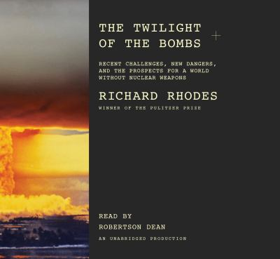 The Twilight of the Bombs:: Recent Challenges, New Dangers, and the Prospects for a World Without Nuclear Weapons 9780307736680