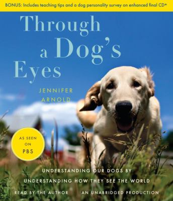 Through a Dog's Eyes: Understanding Our Dogs by Understanding How They See the World 9780307737175