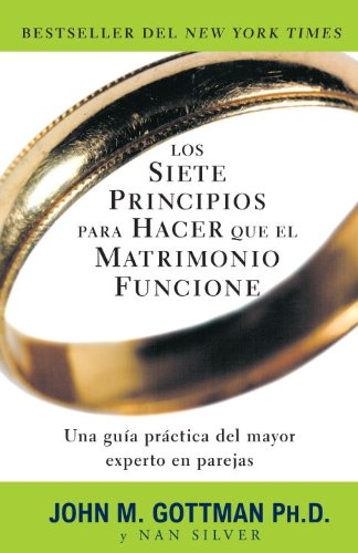 Los Siete Principios Para Hacer Que el Matrimonio Funcione = The Seven Principles for Making Marriage Work 9780307739704