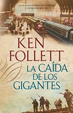 La Caida de los Gigantes = Fall of Giants by Ken Follett