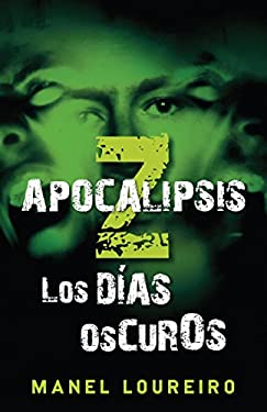 Apocalipsis Z: Los Dias Oscuros = Apocalypse Z 9780307741745