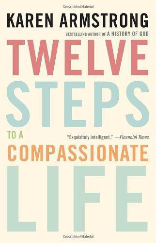 Twelve Steps to a Compassionate Life 9780307742889