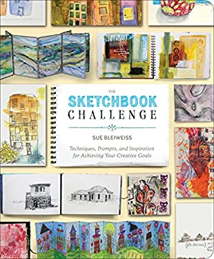 The Sketchbook Challenge: Techniques, Prompts, and Inspiration for Achieving Your Creative Goals 9780307796554