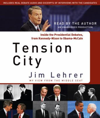 Tension City: Inside the Presidential Debates, from Kennedy-Nixon to Obama-McCain 9780307878441