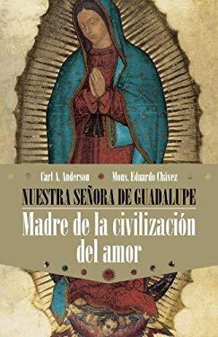 Nuestra Senora de Guadalupe: Madre de la Civilizacion del Amor 9780307882110