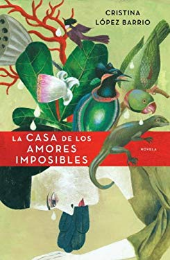 La Casa de los Amores Imposibles = The House of Impossible Love 9780307882257
