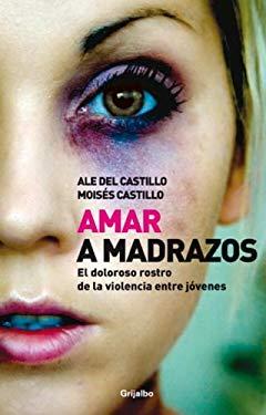 Amar a Madrazos: El Doloroso Rostro de la Violencia Entre Jovenes 9780307882325