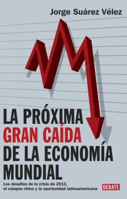 La Proxima Gran CA?Da de La Econom?a Mundial 9780307882882