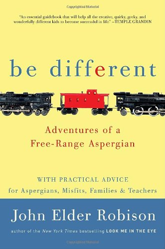 Be Different: Adventures of a Free-Range Aspergian with Practical Advice for Aspergians, Misfits, Families & Teachers 9780307884817