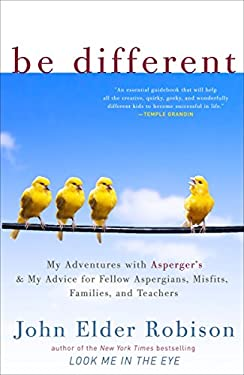 Be Different: My Adventures with Asperger's and My Advice for Fellow Aspergians, Misfits, Families, and Teachers 9780307884824