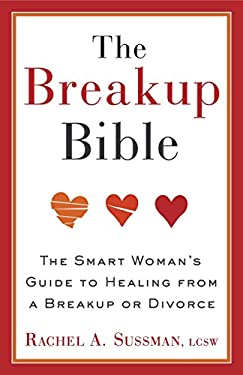 The Breakup Bible: The Smart Woman's Guide to Healing from a Breakup or Divorce 9780307885098