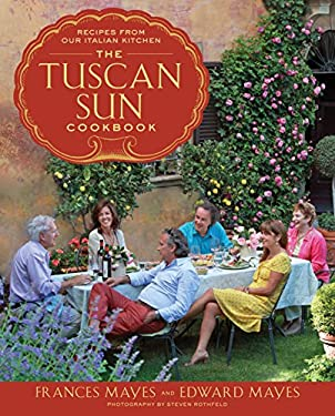 The Tuscan Sun Cookbook: Recipes from Our Italian Kitchen 9780307885289