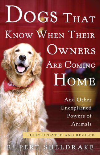 Dogs That Know When Their Owners Are Coming Home: And Other Unexplained Powers of Animals 9780307885968