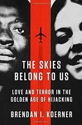 The Skies Belong to Us: Love and Terror in the Golden Age of Hijacking 20830894