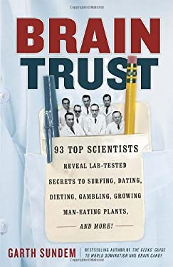 Brain Trust: 93 Top Scientists Reveal Lab-Tested Secrets to Surfing, Dating, Dieting, Gambling, Growing Man-Eating Plants, and More 9780307886132