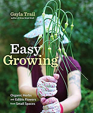 Easy Growing: Organic Herbs and Edible Flowers from Small Spaces 9780307886873